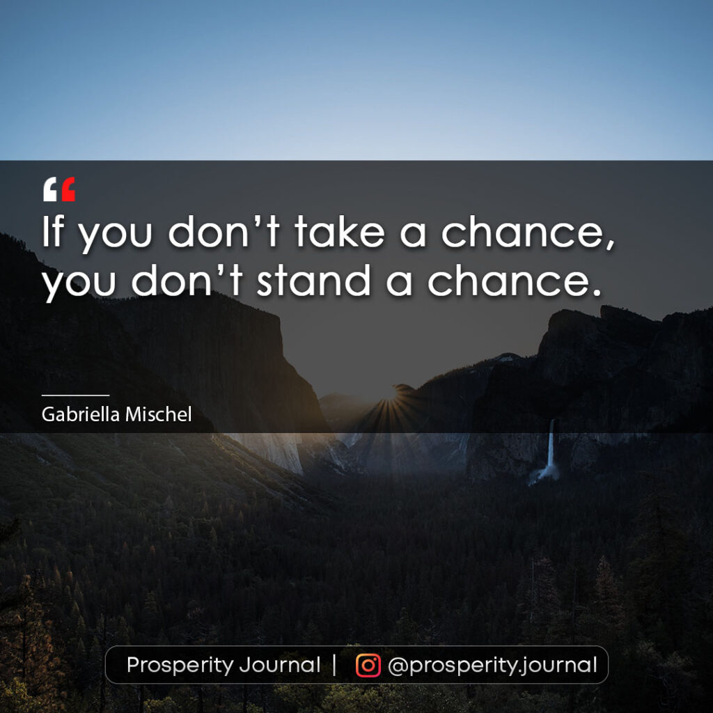 Motivational Quote - If you don't take a chance. You don't stand a chance. - Gabriella Mischel