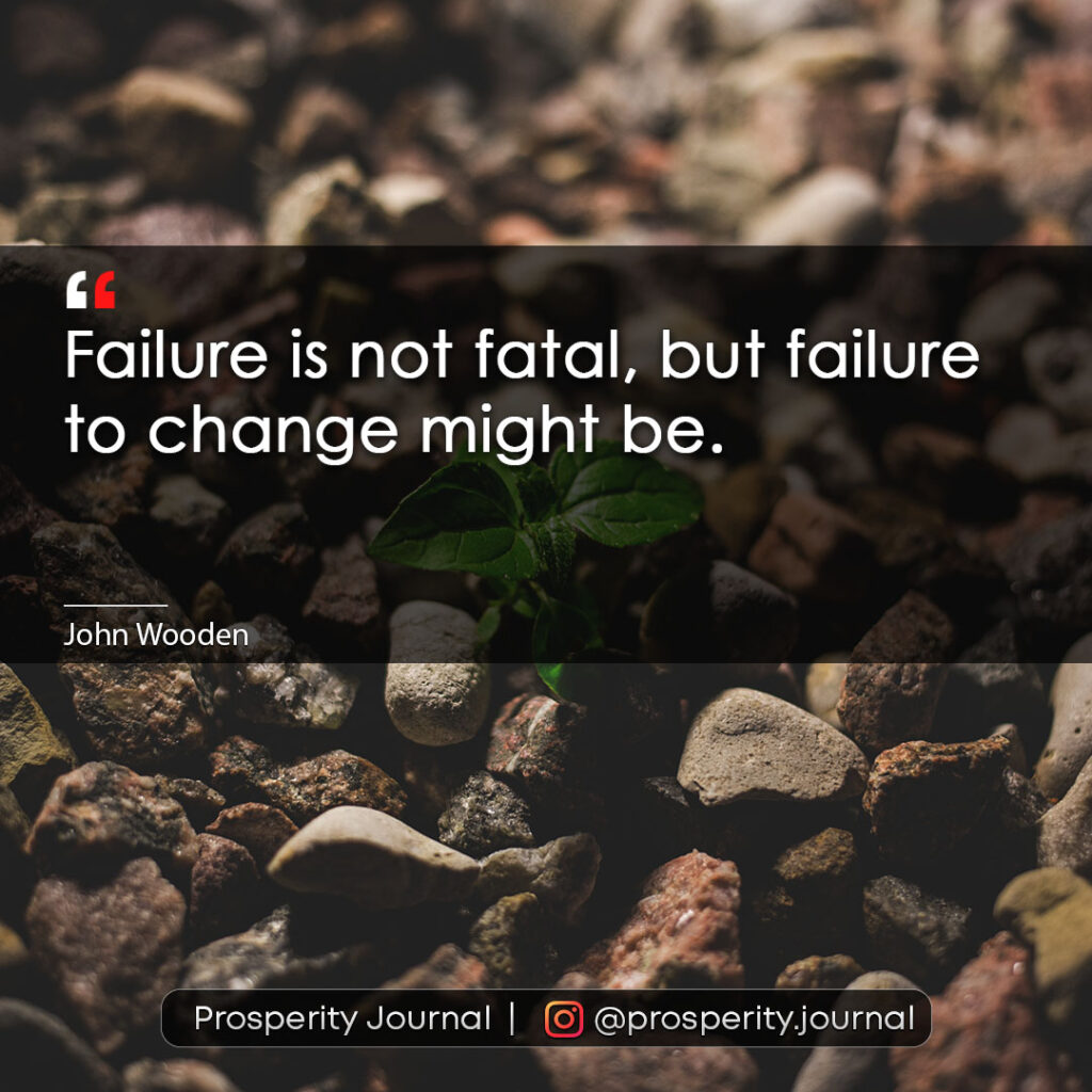 Motivational Quote - Failure is not fatal but failure to change might be. -John Wooden
