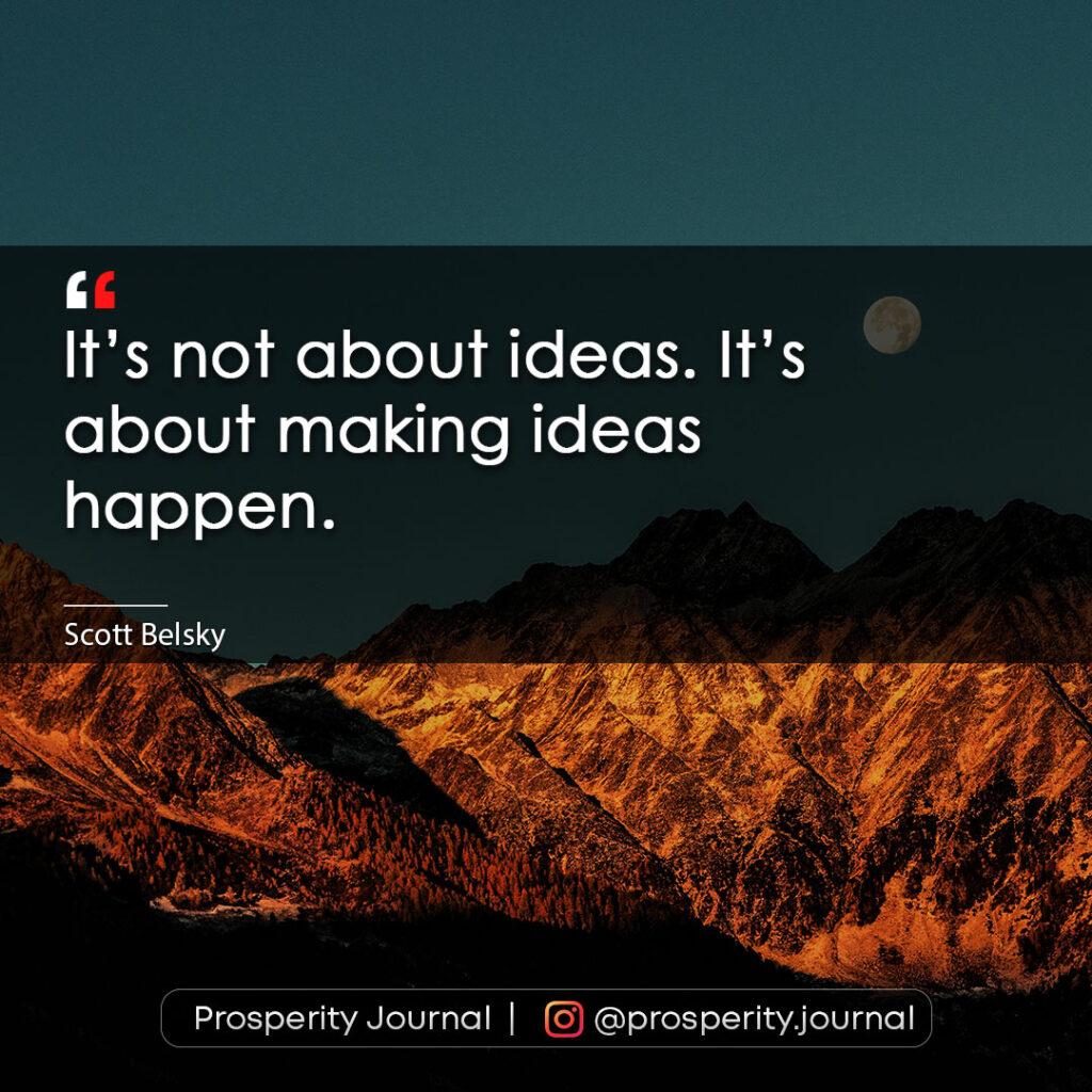Motivational Quote - It's not about ideas, it's about making ideas happen - Scott Belsky