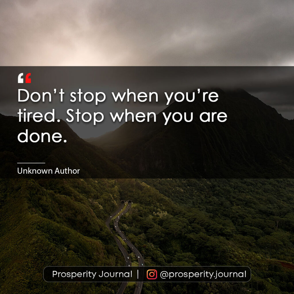 Motivational Quote - Don't stop when you're tired. Stop when you are done.